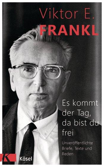 """Zeugnis der menschlichen Würde – Viktor Frankls """"Es kommt der Tag, da bist dufrei"""""""