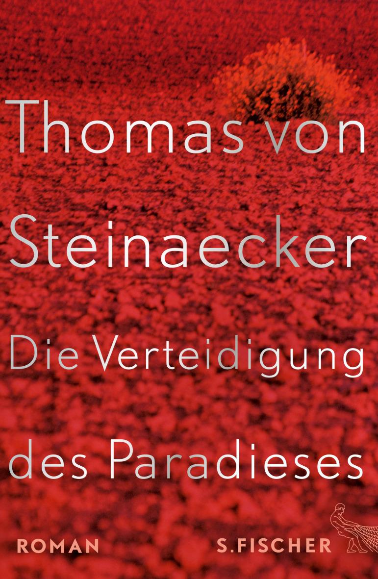 """Das Paradies wird in der Kunst verteidigt – Thomas von Steinaecker: """"Die Verteidigung des Paradieses"""""""