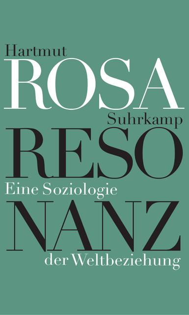 """… und die Welt hebt an zu singen – Hartmut Rosa: """"Resonanz"""""""