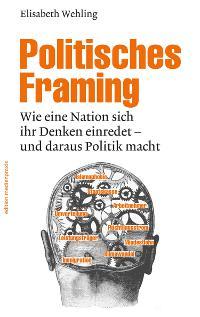 """So wichtig wie gefährlich – """"Politisches Framing"""" von E.Wehling"""