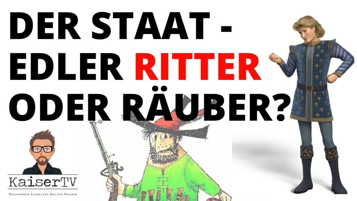 Der Staat - Ritter oder Räuber?