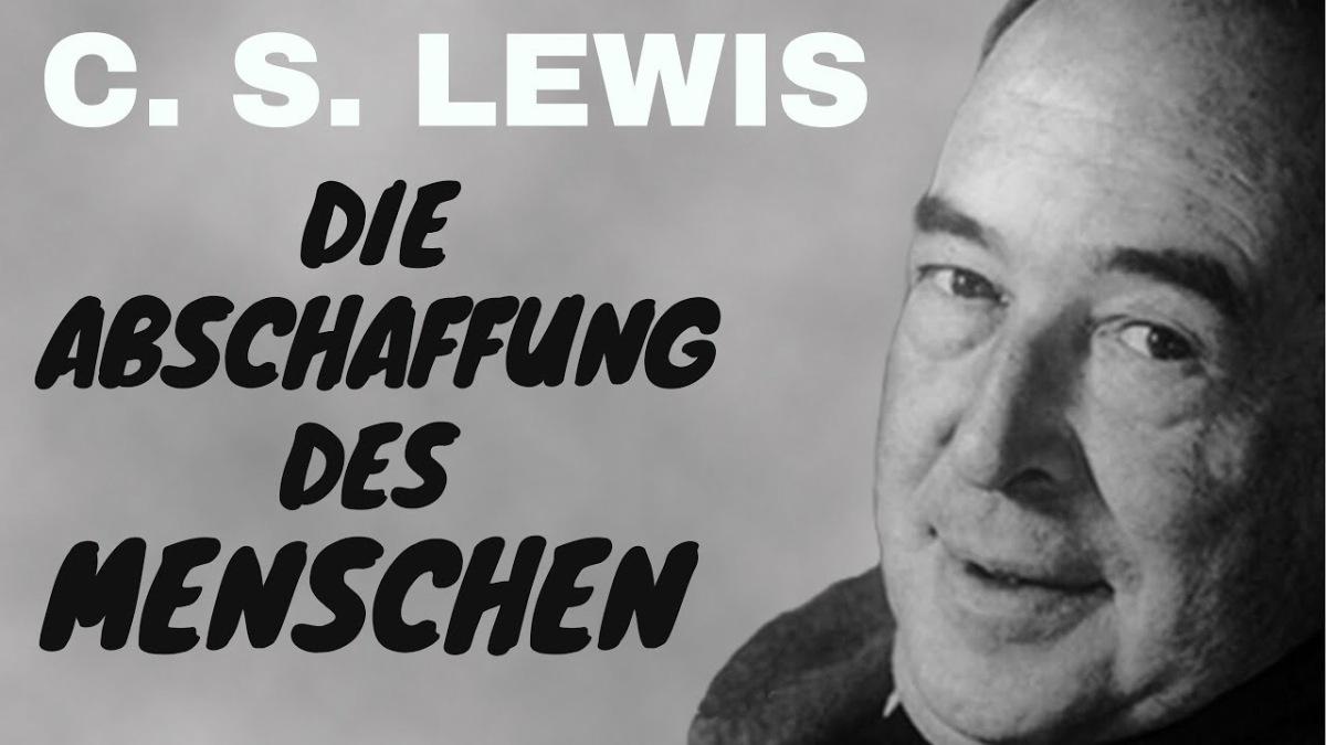 C. S. Lewis über die Abschaffung desMenschen
